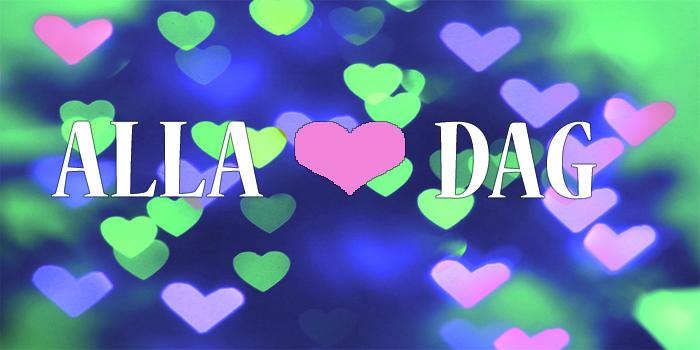 Glad Alla ♥ Dag